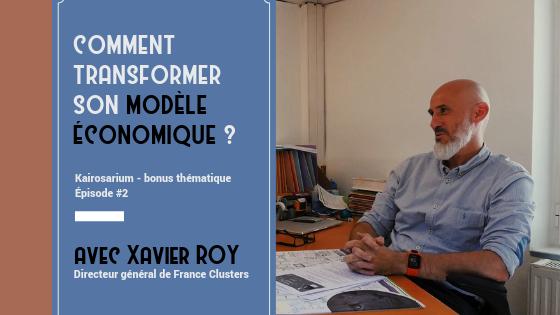 """Image montrant une photo de Xavier Roy, DG de l'association France Clusters, et le titre du bonus thématique, """"Comment transformer son modèle économique"""""""