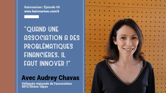 """Image en deux parties, montrant à droite une photo portrait d'Audrey Chavas, et à gauche les informations sur l'épisode et un verbatim """"Quand une association a des problématiques financières, il faut innover."""""""
