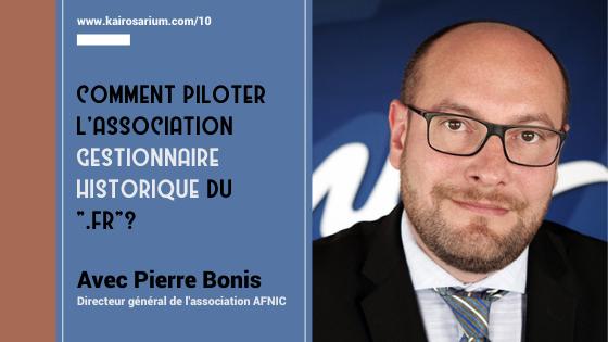 """Portrait de Pierre Bonis, DG de l'association AFNIC et mentions du titre de l'épisode 10 """"Comment piloter l'association gestionnaire historique du """".fr""""?"""""""