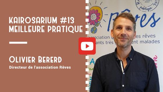 """Portrait d'Olivier Bererd, Directeur de l'association Rêves et mention des titres de la vidéo """"meilleure pratique de DG #13"""""""