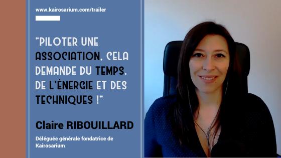 """Portrait de Claire Ribouillard, Déléguée générale fondatrice de Kairosarium, et mention du titre du trailer avec une citation """"Piloter une association, cela demande du temps, de l'énergie et des techniques""""."""